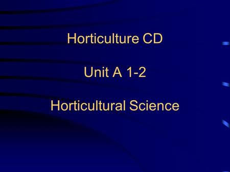 Horticulture CD Unit A 1-2 Horticultural Science