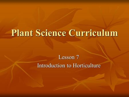 Plant Science Curriculum Lesson 7 Introduction to Horticulture.