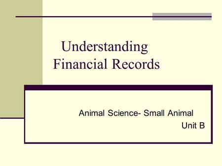 Understanding Financial Records Animal Science- Small Animal Unit B.