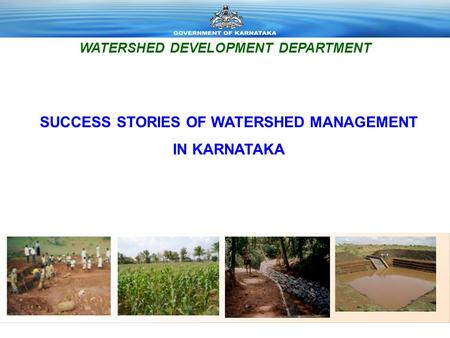 SUCCESS STORIES OF WATERSHED MANAGEMENT IN KARNATAKA WATERSHED DEVELOPMENT DEPARTMENT.