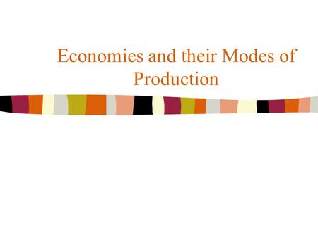 Economies and their Modes of Production. Copyright © Allyn & Bacon 2002 Economic Cultural Anthropologists n Look cross-culturally at a society's way of.
