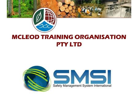 MCLEOD TRAINING ORGANISATION PTY LTD. ORGANISATIONAL PROFILE COMPANY OVERVIEW The McLeod family organisation owns and operates two enterprises based in.
