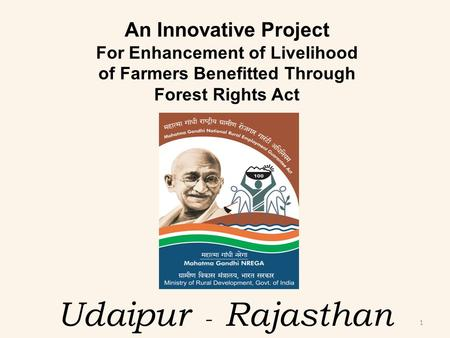 Udaipur - Rajasthan An Innovative Project For Enhancement of Livelihood of Farmers Benefitted Through Forest Rights Act 1.