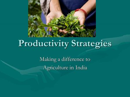 Productivity Strategies Making a difference to Agriculture <strong>in</strong> <strong>India</strong>.