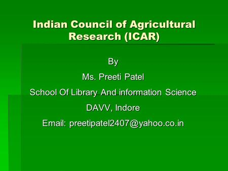 Indian Council of <strong>Agricultural</strong> Research (ICAR) By Ms. Preeti Patel School Of Library And information Science DAVV, Indore