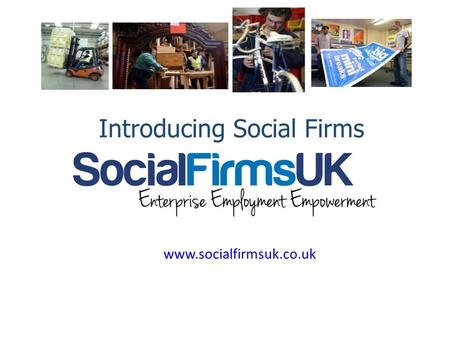 Www.socialfirmsuk.co.uk Introducing Social Firms.