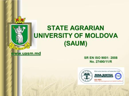 STATE AGRARIAN UNIVERSITY OF MOLDOVA (SAUM) SR EN ISO 9001: 2008 No. 27490/11/R www.uasm.md.