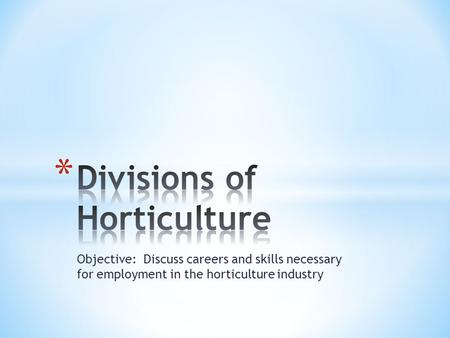 Objective: Discuss careers and skills necessary for employment in the horticulture industry.