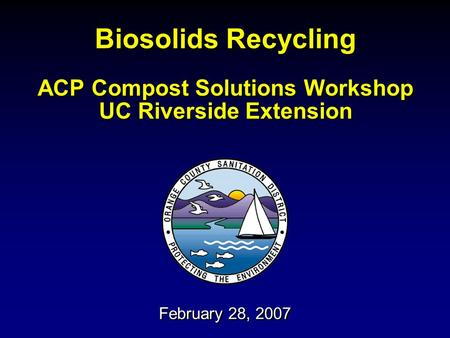 Biosolids Recycling ACP Compost Solutions Workshop UC Riverside Extension February 28, 2007.