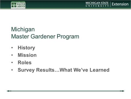 Michigan Master Gardener Program History Mission Roles Survey Results…What We've Learned.