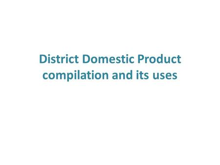 District Domestic Product compilation and its uses.