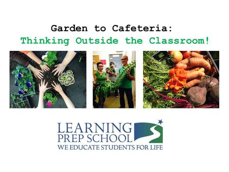 Garden to Cafeteria: Thinking Outside the Classroom!