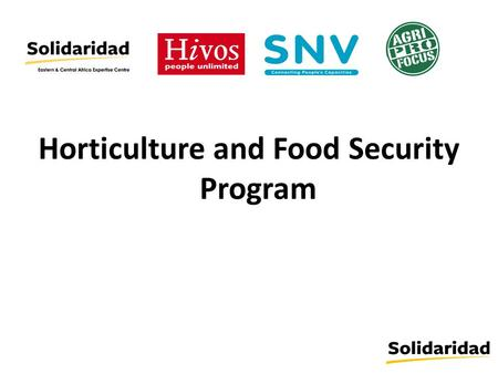 Horticulture and Food Security Program. Horticulture and Food Security program Supported by the Fast Track Fund from the Netherlands Embassy, a consortium.