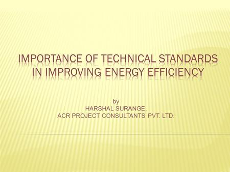 By HARSHAL SURANGE, ACR PROJECT CONSULTANTS PVT. LTD.