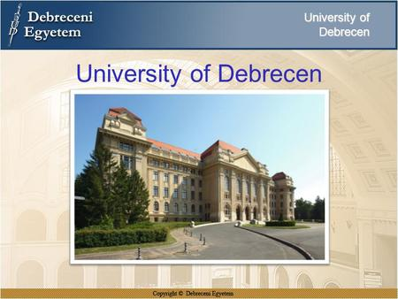 University of Debrecen University of Debrecen. UNIVERSITY OF DEBRECEN 1538-2014 476 years of tradition Reformed (Calvinist) College 1538 Hungarian Royal.