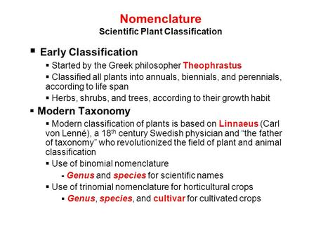 Nomenclature Scientific Plant Classification  Early Classification  Started by the Greek philosopher Theophrastus  Classified all plants into annuals,