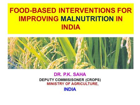 <strong>FOOD</strong>-BASED INTERVENTIONS FOR IMPROVING MALNUTRITION <strong>IN</strong> <strong>INDIA</strong>