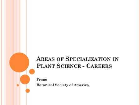A REAS OF S PECIALIZATION IN P LANT S CIENCE - C AREERS From: Botanical Society of America.