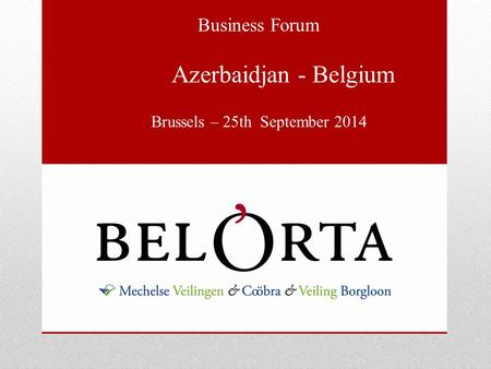 Business Forum Azerbaidjan - Belgium Brussels – 25th September 2014.