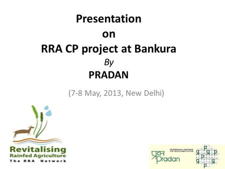 Presentation on RRA CP project at Bankura By PRADAN (7-8 May, 2013, New Delhi)