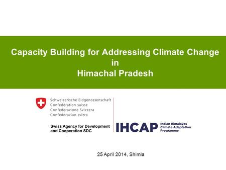Capacity Building for Addressing Climate Change in Himachal Pradesh 25 April 2014, Shimla.