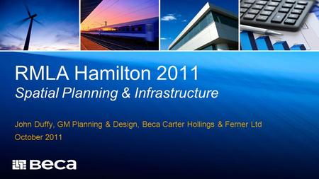 RMLA Hamilton 2011 Spatial Planning & Infrastructure John Duffy, GM Planning & Design, Beca Carter Hollings & Ferner Ltd October 2011.