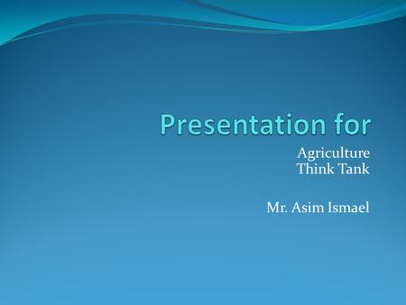 Agriculture Think Tank Mr. Asim Ismael. Development Trends 2.