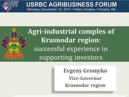 Agri-industrial complex of Krasnodar region: successful experience in supporting investors Evgeny Gromyko Vice-Governor Krasnodar region Evgeny Gromyko.
