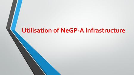 Utilisation of NeGP-A Infrastructure. National e-Governance Plan in Agriculture (NeGP-A) Pilot Phase – In Center & Seven States ( Assam, HP, MP, Jharkhand,