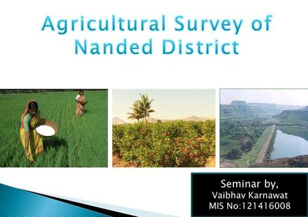 Seminar by, Vaibhav Karnawat MIS No:121416008. Location map of Nanded district 6.