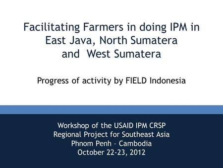 Facilitating Farmers in doing IPM in East Java, North Sumatera and West Sumatera Progress of activity by FIELD Indonesia Workshop of the USAID IPM CRSP.