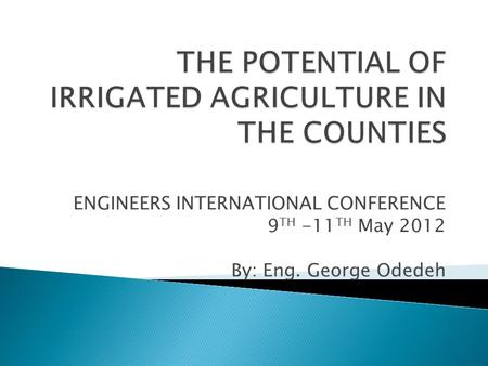 ENGINEERS INTERNATIONAL CONFERENCE 9 TH -11 TH May 2012 By: Eng. George Odedeh.