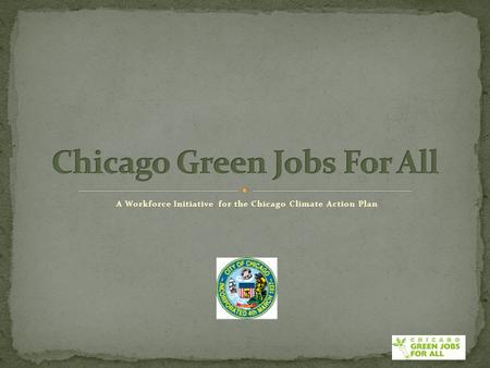 A Workforce Initiative for the Chicago Climate Action Plan.