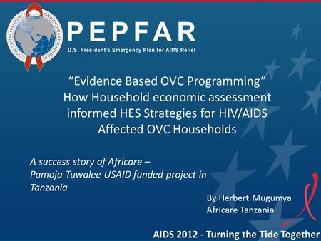 "AIDS 2012 - Turning the Tide Together ""Evidence Based OVC Programming"" How Household economic assessment informed HES Strategies for HIV/AIDS Affected."