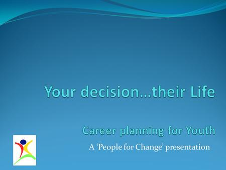 Your decision…their Life Career planning for Youth