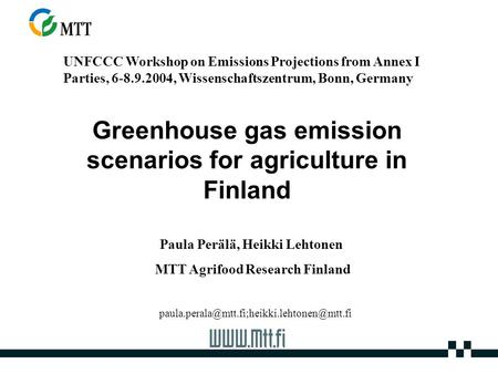 Greenhouse gas emission scenarios for agriculture in Finland UNFCCC Workshop on Emissions Projections from Annex I Parties, 6-8.9.2004, Wissenschaftszentrum,