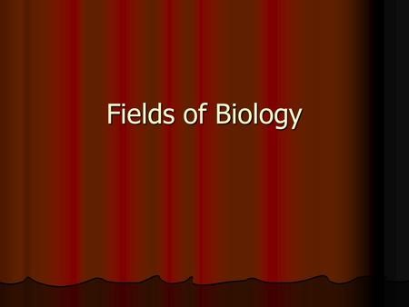 Fields of Biology. According to Discipline Anatomy – structures Anatomy – structures Histology – tissues Histology – tissues Cytology – the cell Cytology.