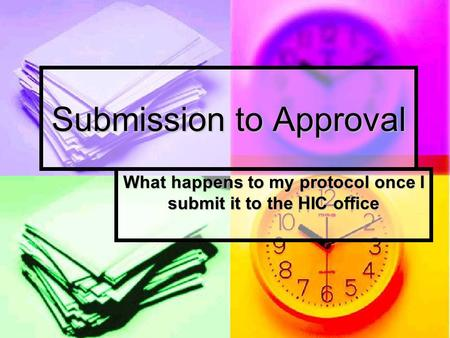 Submission to Approval What happens to my protocol once I submit it to the HIC office.