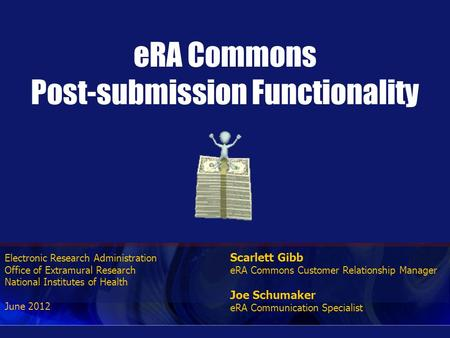 Electronic Research Administration Office of Extramural Research National Institutes of Health June 2012 eRA Commons Post-submission Functionality Scarlett.