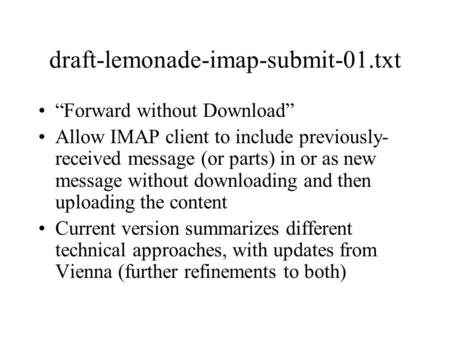 "Draft-lemonade-imap-submit-01.txt ""Forward without Download"" Allow IMAP client to include previously- received message (or parts) in or as new message."