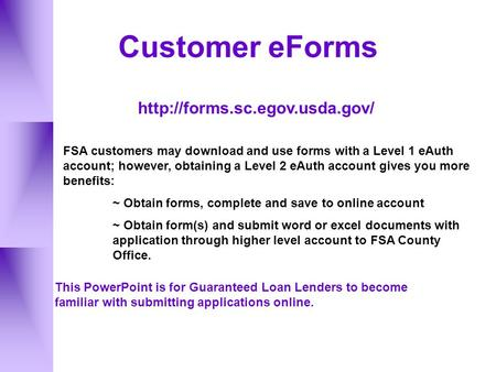 Customer eForms  FSA customers may download and use forms with a Level 1 eAuth account; however, obtaining a Level 2 eAuth.