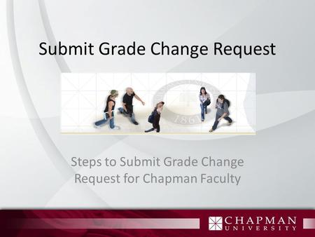 Submit Grade Change Request Steps to Submit Grade Change Request for Chapman Faculty.