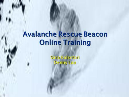 Avalanche Rescue Beacon Online Training Sara Kalantari Denny Lau.