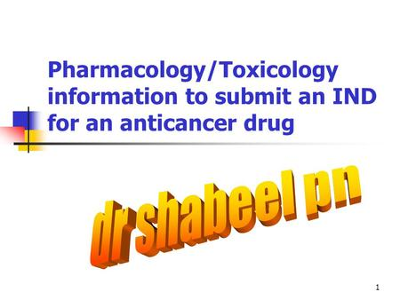 1 Pharmacology/Toxicology information to submit an IND for an anticancer drug.