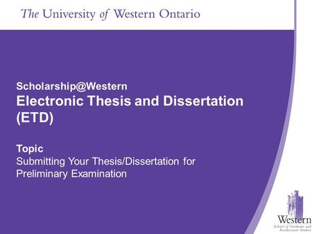 The School of Graduate and Postdoctoral Studies Presentation Title Goes in Here Electronic Thesis and Dissertation (ETD) Topic Submitting.