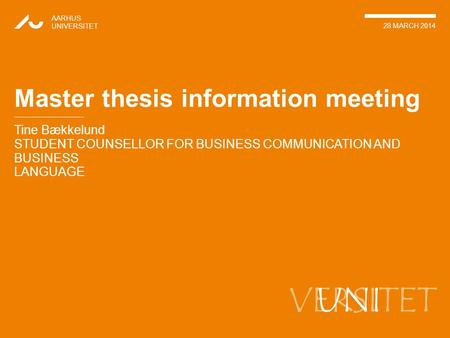 VERSITET Tine Bækkelund STUDENT COUNSELLOR FOR BUSINESS COMMUNICATION AND BUSINESS LANGUAGE AARHUS UNIVERSITET 28 MARCH 2014 UNI Master thesis information.