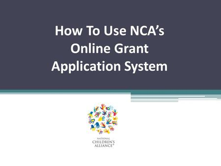 How To Use NCA's Online Grant Application System.