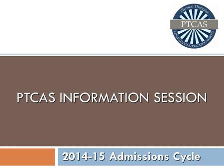 PTCAS INFORMATION SESSION