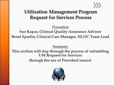 Presenters Sue Kapas, Clinical Quality Assurance Advisor Brent Sparlin, Clinical Care Manager, HLOC Team Lead Summary This section will step through the.