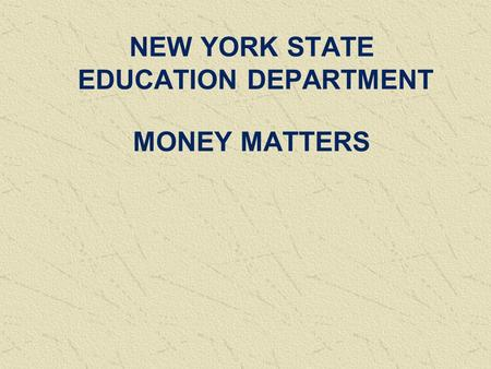NEW YORK STATE EDUCATION DEPARTMENT MONEY MATTERS.